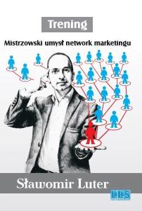 Podręcznik praktycznego lidera network marketingu
